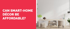 Can Smart-Home Décor Be Affordable?
